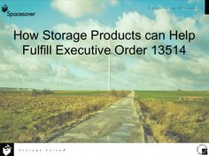 HOW STORAGE CAN HELP FULFILL EXECUTIVE ORDER 13514 - Counts toward 1 AIA/HSW LU and .1 IDCEC CEU Credit - Program Description: This presentation describes the requirements of Federal Executive Order 13514 and how storage can assist in compliance. The GSA provides some guidelines for sustainable contract actions, which we review and based on these recommendations we will demonstrate how storage can directly impact sustainable design and comply with federal regulations.
