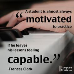 student is motivated to practice when he leaves his lesson feeling capable