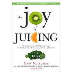 The Joy of Juicing: 150 Imaginative, Healthful Juicing Recipes for Drinks, Soups, Salads, Sauces, Entrees, and Desserts