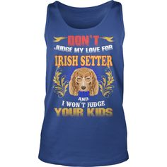 IRISH SETTER Don't Judge My Love IRISH SETTER #gift #ideas #Popular #Everything #Videos #Shop #Animals #pets #Architecture #Art #Cars #motorcycles #Celebrities #DIY #crafts #Design #Education #Entertainment #Food #drink #Gardening #Geek #Hair #beauty #Health #fitness #History #Holidays #events #Home decor #Humor #Illustrations #posters #Kids #parenting #Men #Outdoors #Photography #Products #Quotes #Science #nature #Sports #Tattoos #Technology #Travel #Weddings #Women