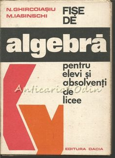 Fise De Algebra Pentru Elevi Si Absolventii De Licee - N. Ghircoiasiu Algebra