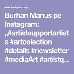 "Burhan Marius pe Instagram: ""#artistsupportartists #artcolection #details #newsletter #mediaArt #artistquarantine #covid_19 #artistsupportpledge #supportart #buyart…"" Buy Art, Artist, Instagram, Artists"
