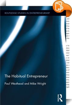 The Habitual Entrepreneur    ::  <P>Increasingly, entrepreneurship research recognizes a wide variety in entrepreneurial behaviour. One such difference is marked between experienced or habitual entrepreneurs and novices. This book, authored by established experts in the field, introduces and explores the habitual entrepreneur phenomenon.</P> <P></P> <P>Building upon an international body of research, the authors analyse business behaviour to demonstrate how experience relates to the pe...