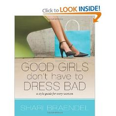 Good Girls Don't Have to Dress Bad: A Style Guide for Every Woman