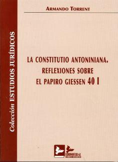 Torrent, Armando.  La Constitutio Antoniniana : reflexiones sobre el papiro Giessen 40 I.  Madrid : Edisofer, 2012.  EB6 283