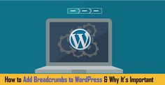How to Add Breadcrumbs to WordPress & Why It's Important