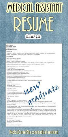 http://medicalcareersite.com/2012/01/medical-assistant-resume.html   Medical Assistant (new graduate) Resume Sample http://medicalcareersite.com/2012/01/medical-assistant-resume.html