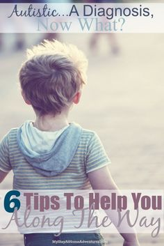 Autistic...A Diagnosis, Now What? 7 Tips To Help You Along The Way. As parents of autistic children we are here to help you. You are not alone.