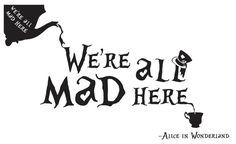 Alice in Wonderland - We're all mad here - Wall Art, Vinyl, Sticker, Decal.