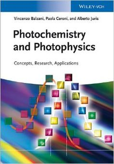 Photochemistry and photophysics : concepts, research, applications / by Vincenzo Balzani, Paola Ceroni, and Alberto Juris. Wiley-VCH, cop. 2014