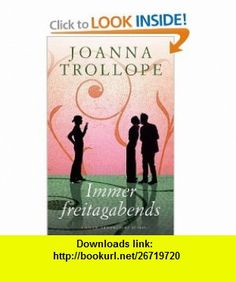 Immer freitagabends (9783827007636) Joanna Trollope , ISBN-10: 3827007631  , ISBN-13: 978-3827007636 ,  , tutorials , pdf , ebook , torrent , downloads , rapidshare , filesonic , hotfile , megaupload , fileserve