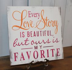 Every LOVE STORY is Beautiful Sign/Wedding Sign/Anniversary/Romantic Sign/Brown,White.Orange,Hot Pink