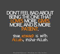 Give without wanting anything in return. For our reward is with Allah, insha'Allah!