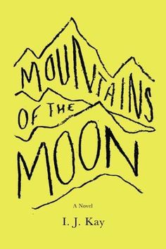 Mountains of the Moon: A Novel by I. J. Kay. $16.70. Publication: July 5, 2012. Reading level: Ages 18 and up. Author: I. J. Kay. 368 pages. Publisher: Viking Adult (July 5, 2012)