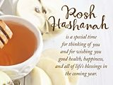 A feeling of warmth, a place of caring, a circle of love. Rosh Hashanah is a special time for thinking of you and for wishing you good health, happiness, and all of life's blessings in the coming year.