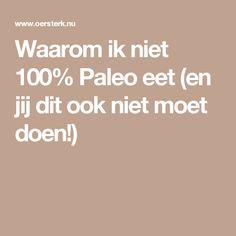 Waarom ik niet 100% Paleo eet (en jij dit ook niet moet doen!)