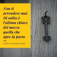 Non ti arrendere mai. Di solito è l'ultima chiave del mazzo quella che apre la porta. Life Inspiration, Bottle Opener, Random, Bottle Openers