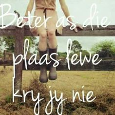 Beter as die plaas lewe kry jy nie. (translation: Better than the farm life you don't get. Farm Quotes, Me Quotes, Afrikaanse Quotes, Farm Life, Farmers, Pixie, Country, Ideas, Rural Area