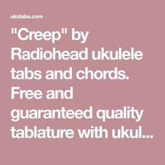 """""""Creep"""" by Radiohead ukulele tabs and chords. Free and guaranteed quality tablature with ukulele chord charts, transposer and auto scroller."""