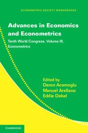 Advances in economics and econometrics : theory and applications : tenth World Congress / edited by Daron Acemoglu, Manuel Arellano, Eddie Dekel. Cambridge University Press, 2013. http://cataleg.ub.edu/record=b2151323~S1*cat. #bibeco