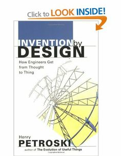 Invention by Design: How Engineers Get from Thought to Thing: Amazon.co.uk: Henry Petroski: Books