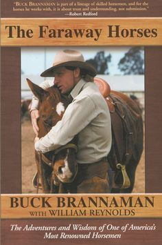 The Faraway Horses: The Adventures and Wisdom of One of America's Most Renowned Horsemen by Buck Brannaman