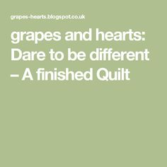 grapes and hearts: Dare to be different – A finished Quilt