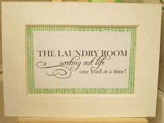 """1 of 3 signs for my laundry room.  Ideas found in """"For the Home""""."""