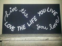 Live the Life you LOVE the life you live, Infinity sign, wood sign Live Laugh Love Quotes, Kelsey Rose, Bob Marley Quotes, Love Wall, To Infinity And Beyond, Word Tattoos, The Life, My New Room, Wood Signs