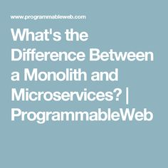 What's the Difference Between a Monolith and Microservices? | ProgrammableWeb