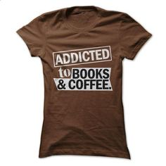 Addicted to Books & Coffee T-Shirt - #tshirt makeover #floral sweatshirt. MORE INFO => https://www.sunfrog.com/LifeStyle/Addicted-to-Books-amp-Coffee-T-Shirt.html?68278