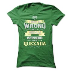 I MAY BE WRONG I AM A QUEZADA TSHIRTS T-Shirts, Hoodies. ADD TO CART ==►…