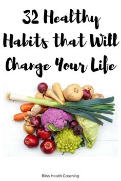You can lose weight, reduce headaches and gain mental clarity from adding in the right changes. Here are 32 healthy habits to get you started.