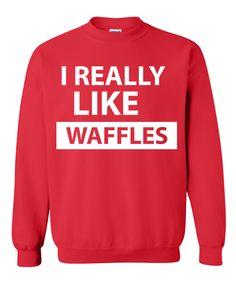 i really like waffles Sweatshirt – Custom T shop