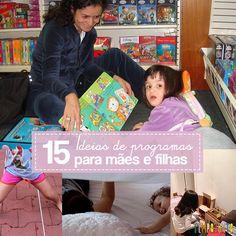 Dicas de programas para mães e filhas passarem um ótimo tempo juntas. A maioria pode ser feita por que é mãe de menino também.