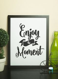 Enjoy The Moment Print  8X10 Digital File  by stagedpresents - $5.00 - www.stagedpresents.etsy.com