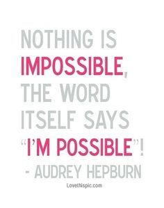 nothing is impossible audrey hepburn quote life quotes quotes girly positive quotes quote life positive wise famous quotes audrey hepburn girly quotes advice wisdom life lessons positive quote famous quote girly quote