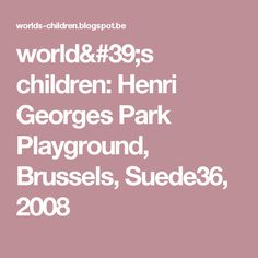 world's children: Henri Georges Park Playground, Brussels, Suede36, 2008