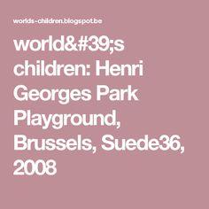 world's children: Henri Georges Park Playground, Brussels, Suede36, 2008