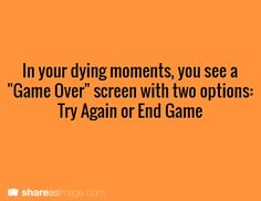 "#Writing // In your dying moments, you see a ""Game Over"" screen with two options: Try Again or End Game."