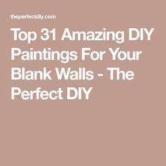 Top 31 Amazing DIY Paintings For Your Blank Walls - The Perfect DIY