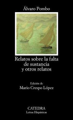 Relatos sobre la falta de sustancia y otros relatos / Álvaro Pombo ; edición de Mario Crespo López - Madrid : Cátedra, 2013