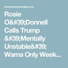 Rosie O'Donnell Calls Trump 'Mentally Unstable' Warns Only Weeks To Stop Him