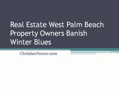 Real Estate West Palm Beach Property Owners Banish Winter Blues As fall becomes early winter, the crisp air, festive celebrations and holiday spirit do their job of gladdening West Plam Beach hearts. However, after the eggnog bowl disappears -- once January rolls around and the holiday