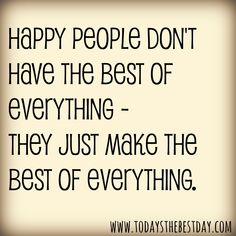 Happy-people-dont-have-the-best-of-everything-they-make-the-best-of-everything-.jpg 2,000×2,000 pixels