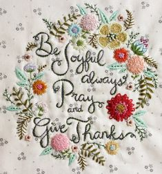Be Joyful always  Pray and Give Thanks    An original embroidery pattern by nanaCompany.    (blogged here: