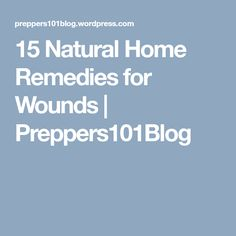15 Natural Home Remedies for Wounds | Preppers101Blog