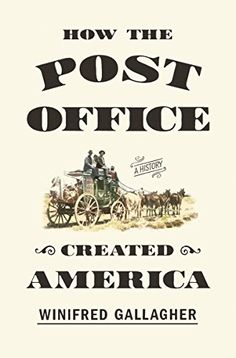 How the Post Office Created America: A History by Winifred Gallagher New Books, Books To Read, The Great Migration, Us Postal Service, Consumer Culture, Physical Development, Declaration Of Independence, Post Office, So Little Time