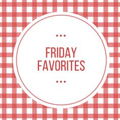 Friday Favorites: The Good Stuff