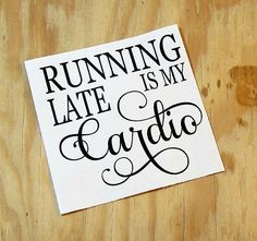 Running Late Is My Cardio Vinyl Decal | Coffee Mug Decal | Wine Glass Decal |Vinyl Sticker | Car Decal | Laptop Decal by TheExpressionsDecal on Etsy
